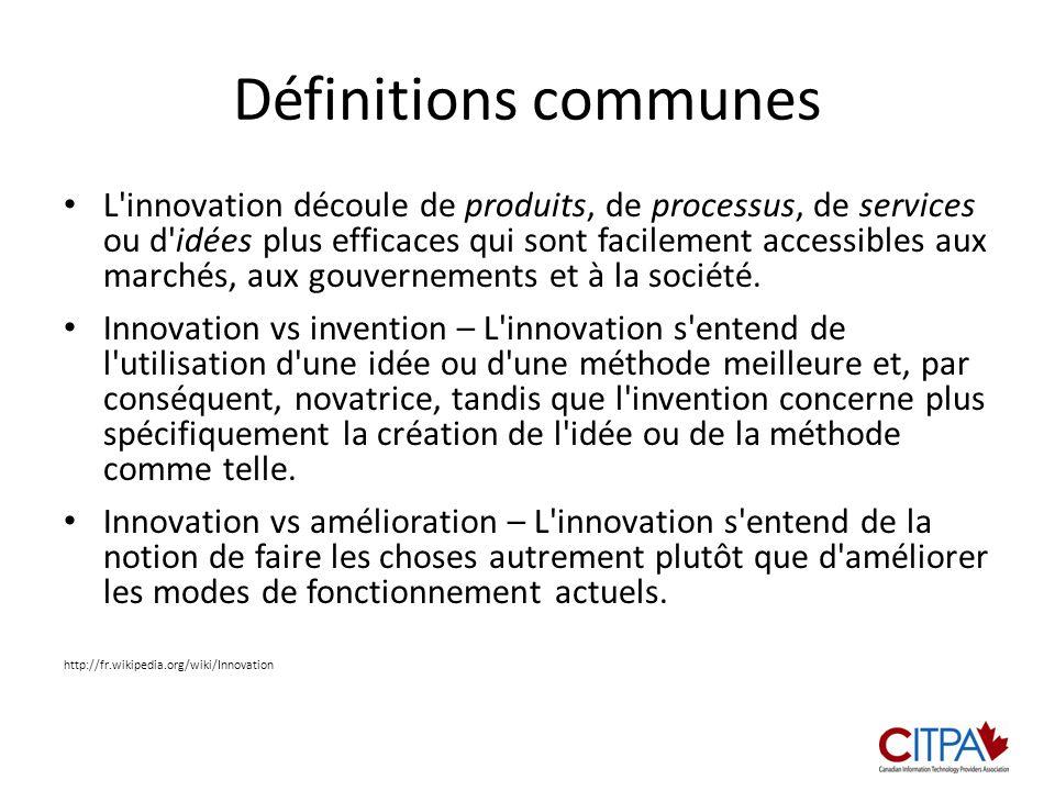 Définitions communes L innovation découle de produits, de processus, de services ou d idées plus efficaces qui sont facilement accessibles aux marchés, aux gouvernements et à la société.