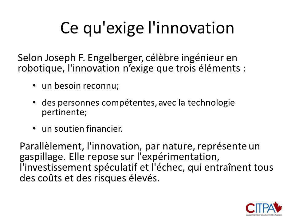 Ce qu'exige l'innovation Selon Joseph F. Engelberger, célèbre ingénieur en robotique, l'innovation nexige que trois éléments : un besoin reconnu; des