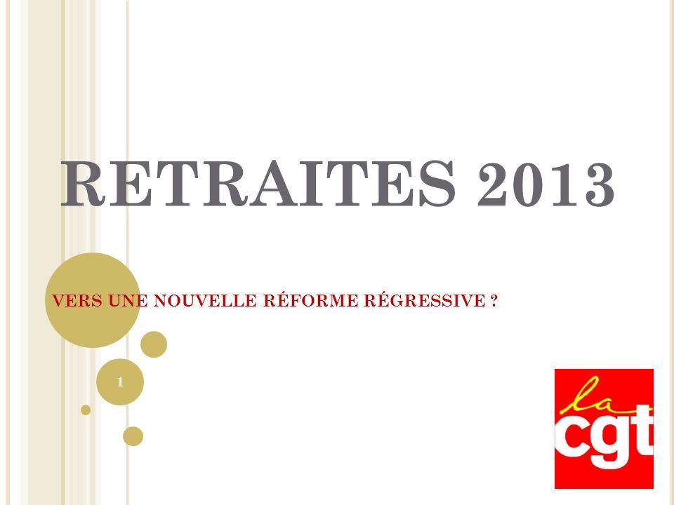 RETRAITES 2013 VERS UNE NOUVELLE RÉFORME RÉGRESSIVE ? 1