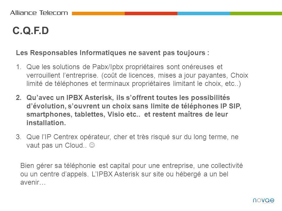 C.Q.F.D Les Responsables Informatiques ne savent pas toujours : 1.Que les solutions de Pabx/Ipbx propriétaires sont onéreuses et verrouillent lentrepr