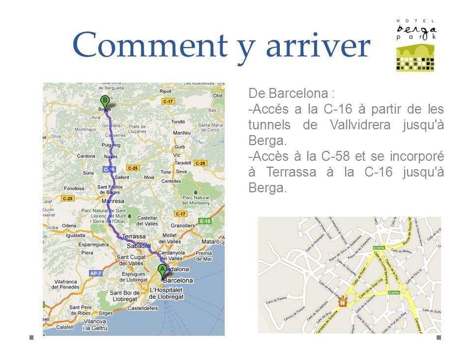 Comment y arriver De Barcelona : -Accés a la C-16 à partir de les tunnels de Vallvidrera jusqu'à Berga. -Accès à la C-58 et se incorporé à Terrassa à