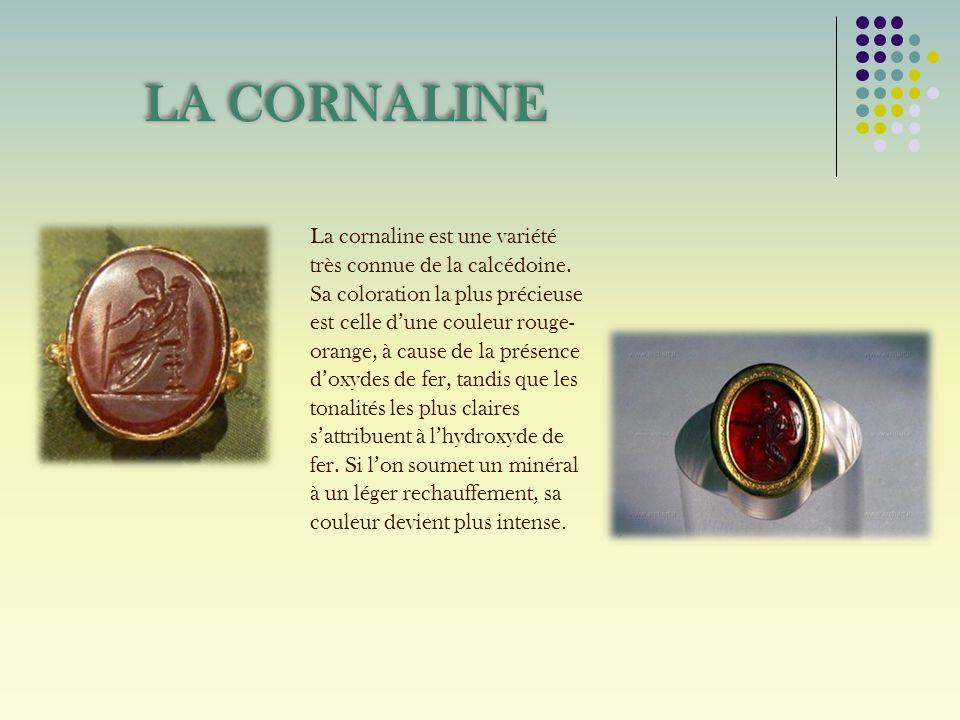 La cornaline est une variété très connue de la calcédoine. Sa coloration la plus précieuse est celle dune couleur rouge- orange, à cause de la présenc