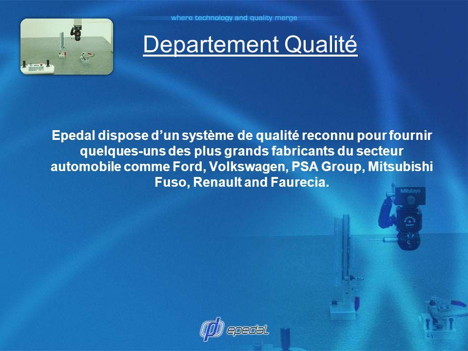 Departement Qualité Epedal dispose dun système de qualité reconnu pour fournir quelques-uns des plus grands fabricants du secteur automobile comme For