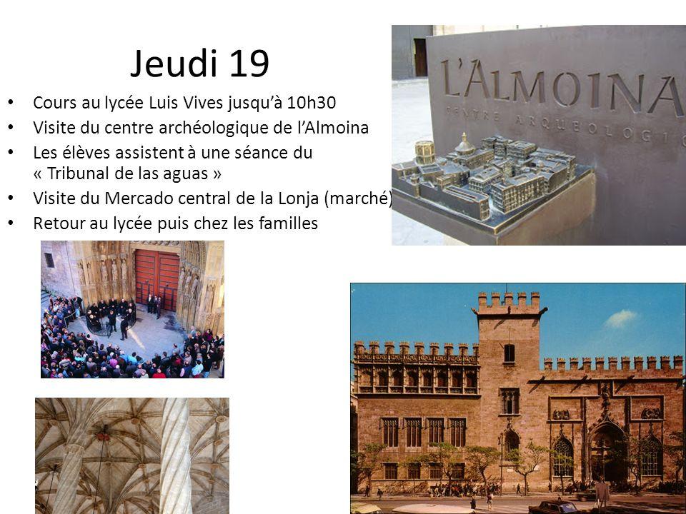 Jeudi 19 Cours au lycée Luis Vives jusquà 10h30 Visite du centre archéologique de lAlmoina Les élèves assistent à une séance du « Tribunal de las agua