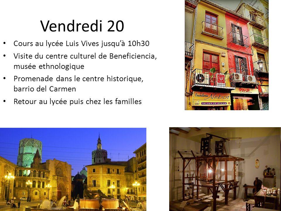 Vendredi 20 Cours au lycée Luis Vives jusquà 10h30 Visite du centre culturel de Beneficiencia, musée ethnologique Promenade dans le centre historique,