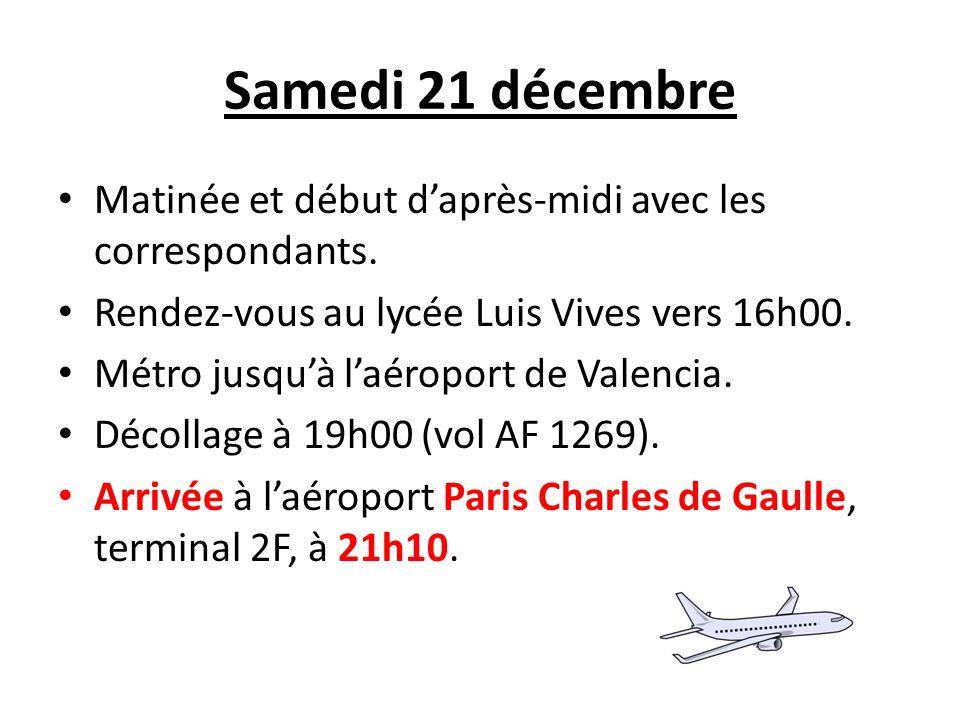 Samedi 21 décembre Matinée et début daprès-midi avec les correspondants. Rendez-vous au lycée Luis Vives vers 16h00. Métro jusquà laéroport de Valenci