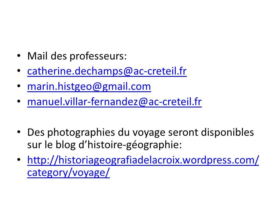 Mail des professeurs: catherine.dechamps@ac-creteil.fr marin.histgeo@gmail.com manuel.villar-fernandez@ac-creteil.fr Des photographies du voyage seron