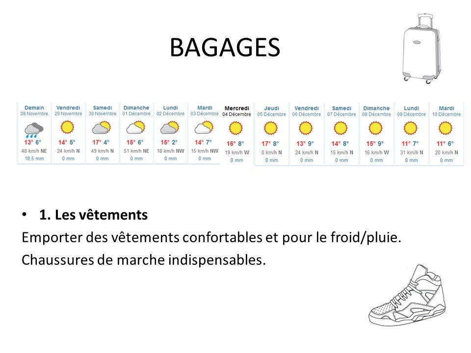 1. Les vêtements Emporter des vêtements confortables et pour le froid/pluie. Chaussures de marche indispensables. BAGAGES