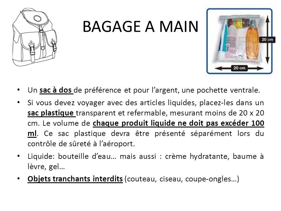 BAGAGE A MAIN Un sac à dos de préférence et pour largent, une pochette ventrale. Si vous devez voyager avec des articles liquides, placez-les dans un
