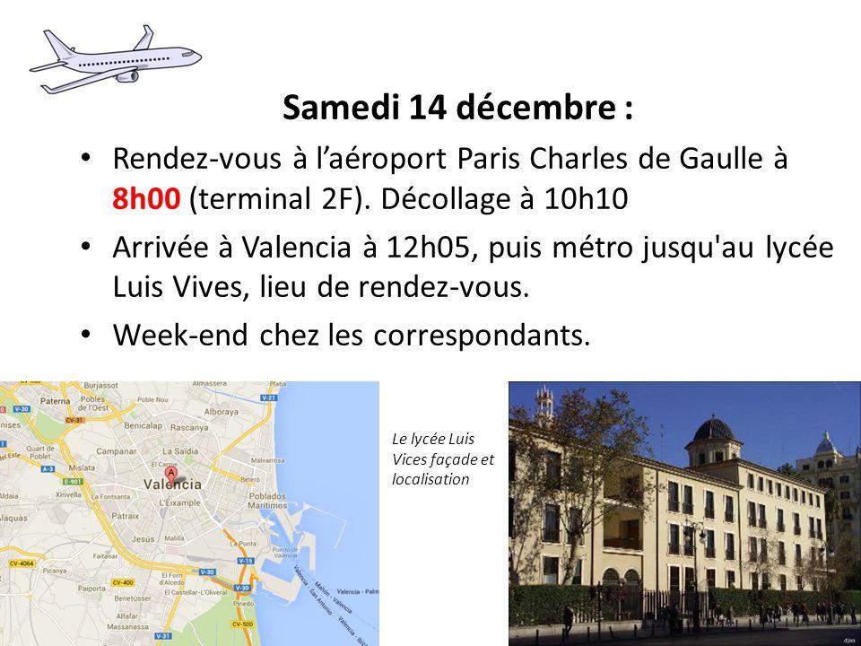 Samedi 14 décembre : Rendez-vous à laéroport Paris Charles de Gaulle à 8h00 (terminal 2F). Décollage à 10h10 Arrivée à Valencia à 12h05, puis métro ju