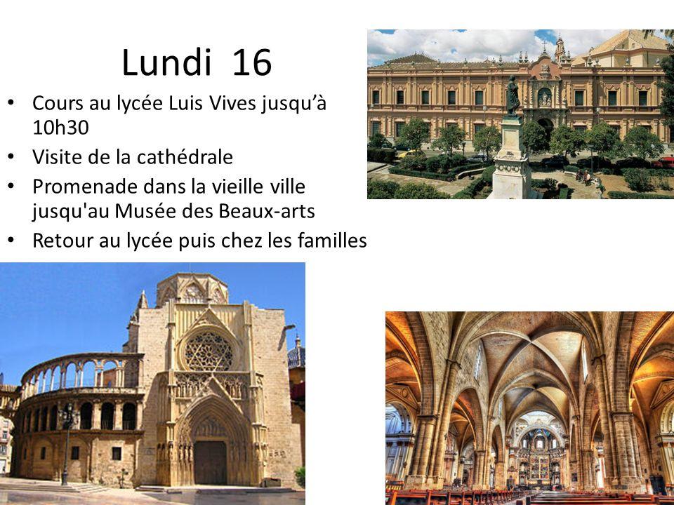 Lundi 16 Cours au lycée Luis Vives jusquà 10h30 Visite de la cathédrale Promenade dans la vieille ville jusqu'au Musée des Beaux-arts Retour au lycée