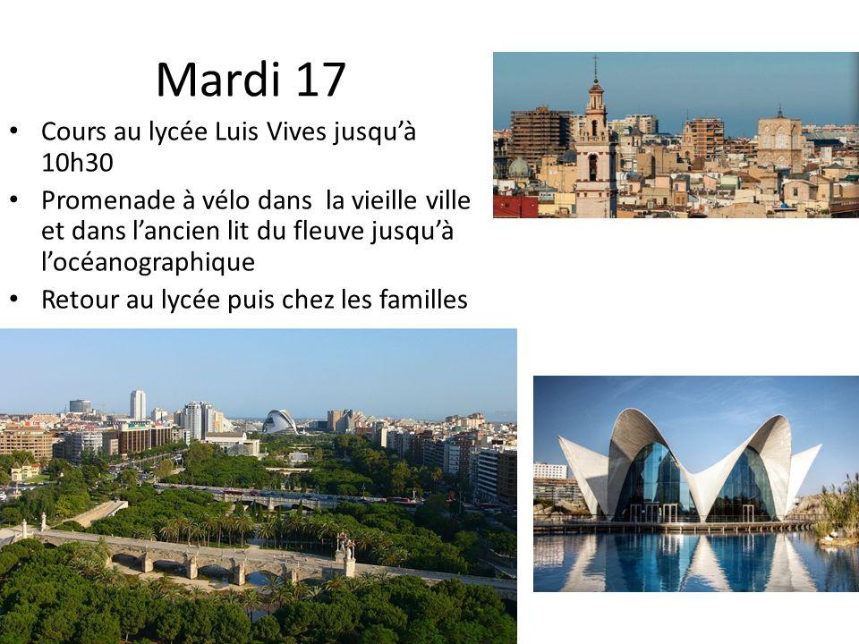 Mardi 17 Cours au lycée Luis Vives jusquà 10h30 Promenade à vélo dans la vieille ville et dans lancien lit du fleuve jusquà locéanographique Retour au
