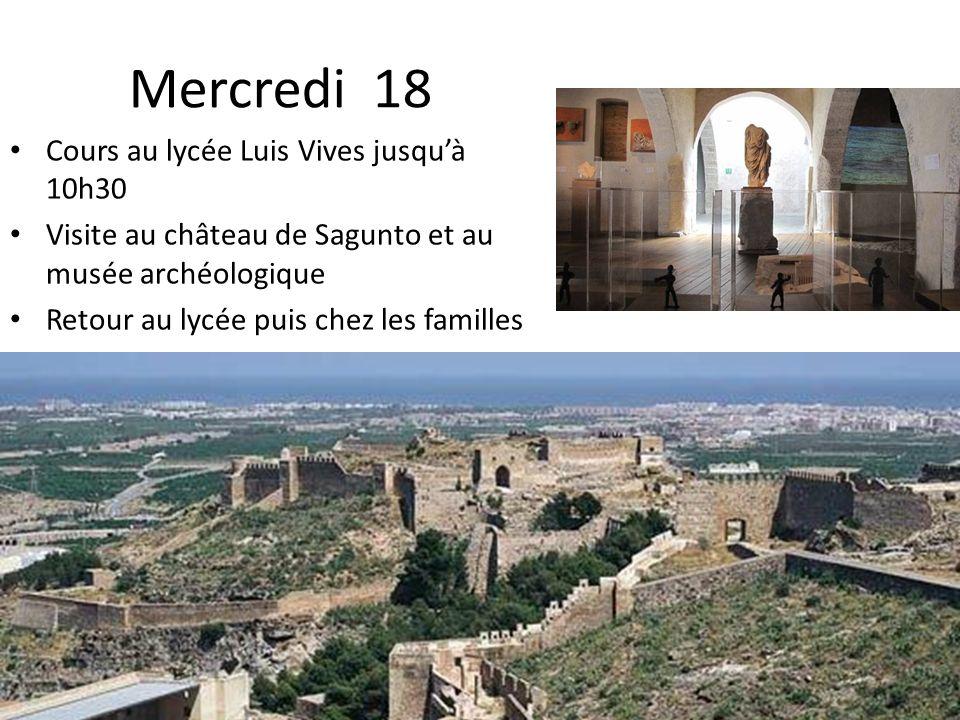 Mercredi 18 Cours au lycée Luis Vives jusquà 10h30 Visite au château de Sagunto et au musée archéologique Retour au lycée puis chez les familles