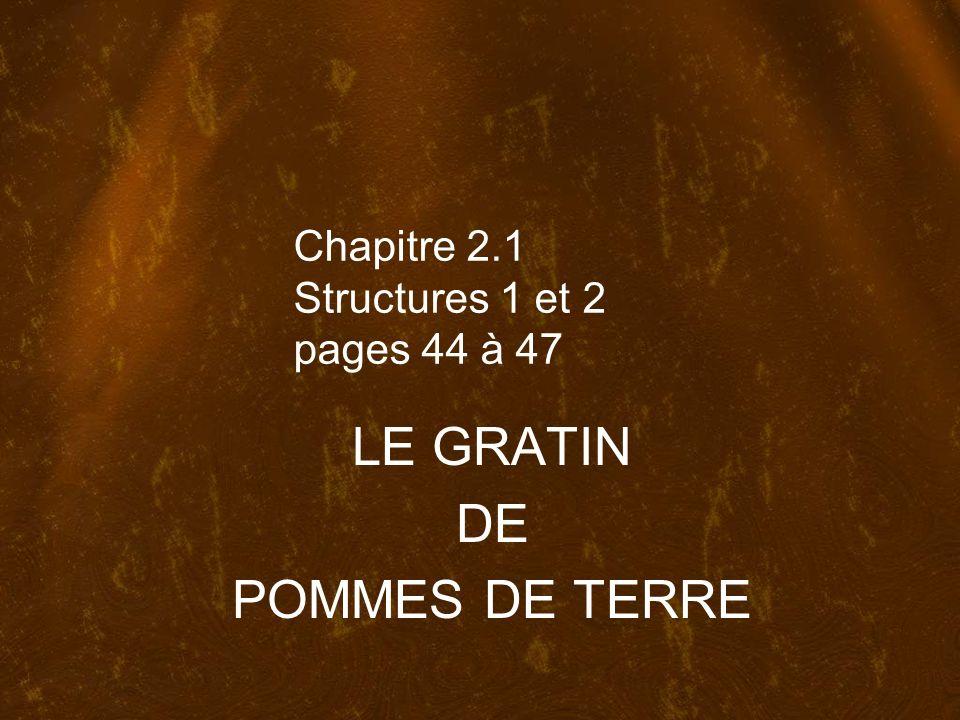 Chapitre 2.1 Structures 1 et 2 pages 44 à 47 LE GRATIN DE POMMES DE TERRE