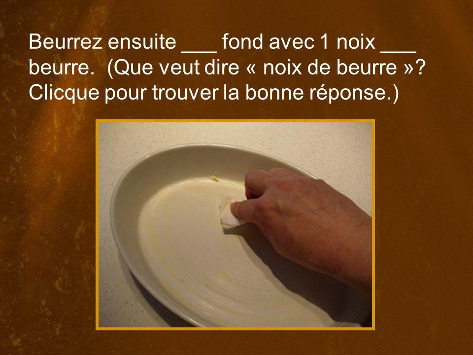 Beurrez ensuite ___ fond avec 1 noix ___ beurre.(Que veut dire « noix de beurre ».