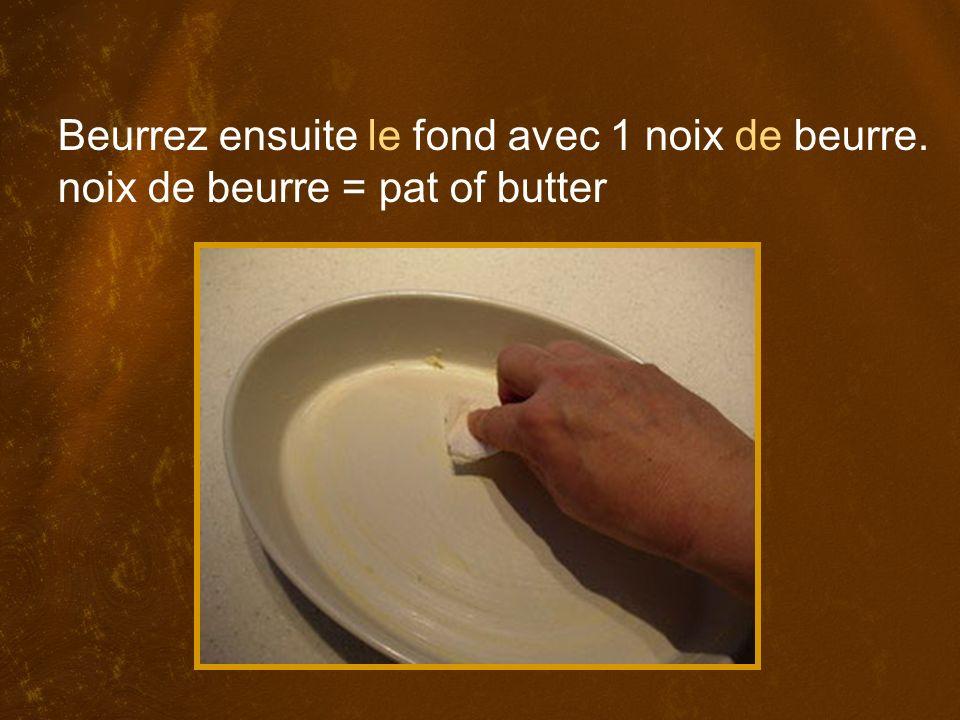 Beurrez ensuite le fond avec 1 noix de beurre. noix de beurre = pat of butter