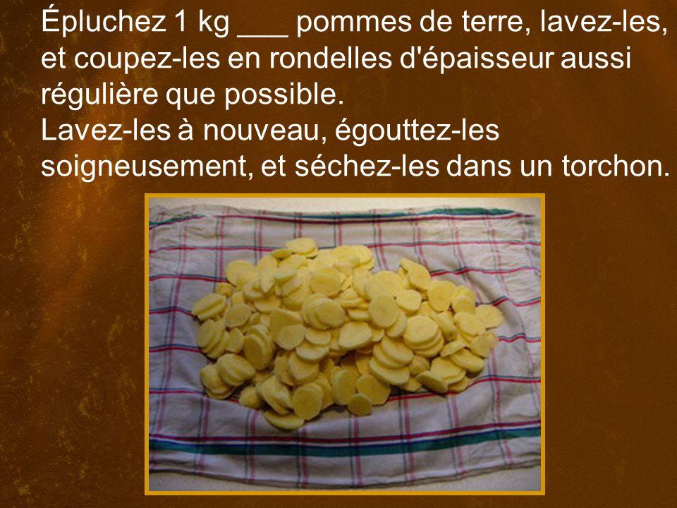 Épluchez 1 kg ___ pommes de terre, lavez-les, et coupez-les en rondelles d épaisseur aussi régulière que possible.