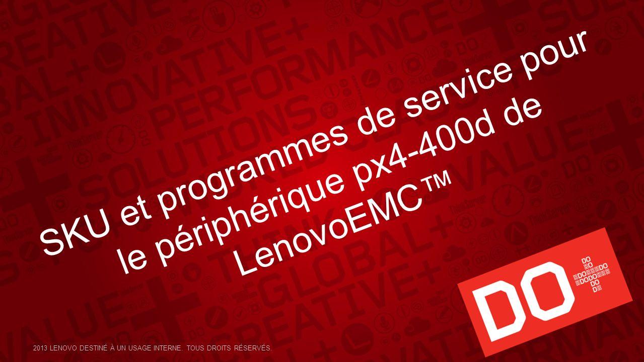 SKU et programmes de service pour le périphérique px4-400d de LenovoEMC 2013 LENOVO DESTINÉ À UN USAGE INTERNE. TOUS DROITS RÉSERVÉS.