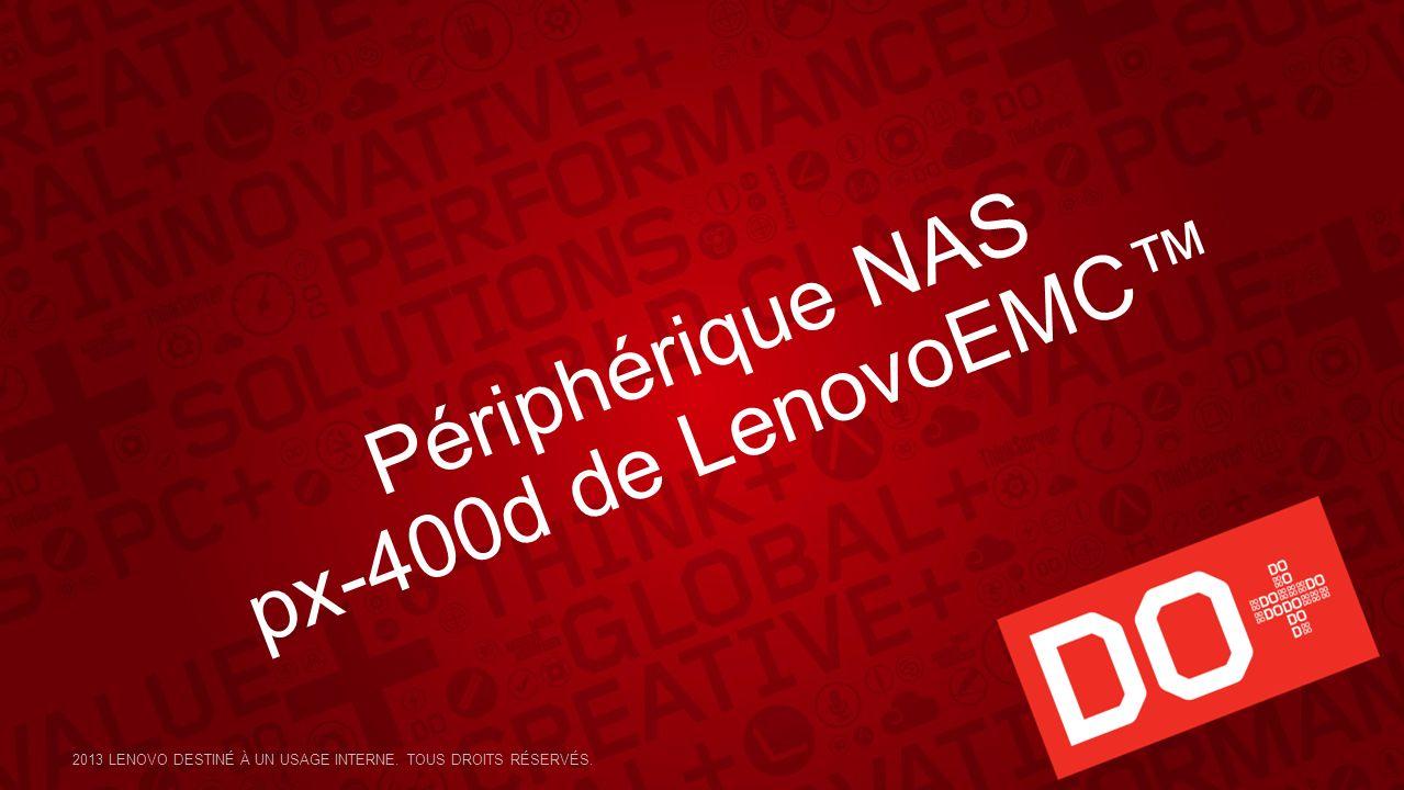 Périphérique NAS px-400d de LenovoEMC 2013 LENOVO DESTINÉ À UN USAGE INTERNE. TOUS DROITS RÉSERVÉS.