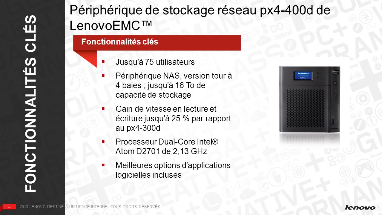 6 PRINCIPAUX AVANTAGES 6 2013 LENOVO DESTINÉ À UN USAGE INTERNE.