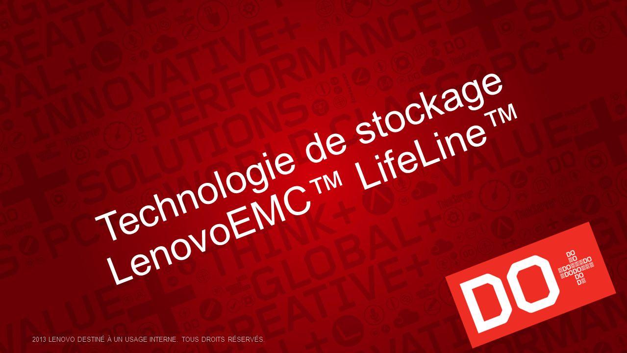 Technologie de stockage LenovoEMC LifeLine 2013 LENOVO DESTINÉ À UN USAGE INTERNE. TOUS DROITS RÉSERVÉS.