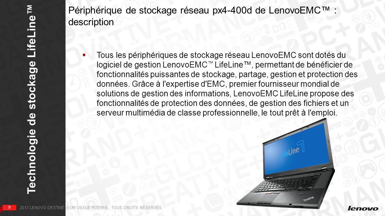 10 Technologie de stockage LifeLine 10 2013 LENOVO DESTINÉ À UN USAGE INTERNE.