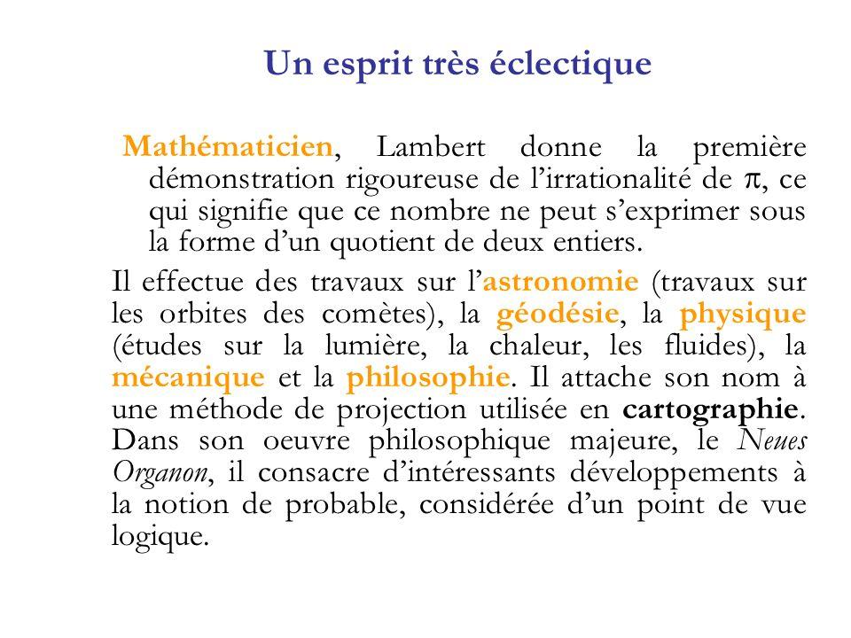 Mathématicien, Lambert donne la première démonstration rigoureuse de lirrationalité de, ce qui signifie que ce nombre ne peut sexprimer sous la forme