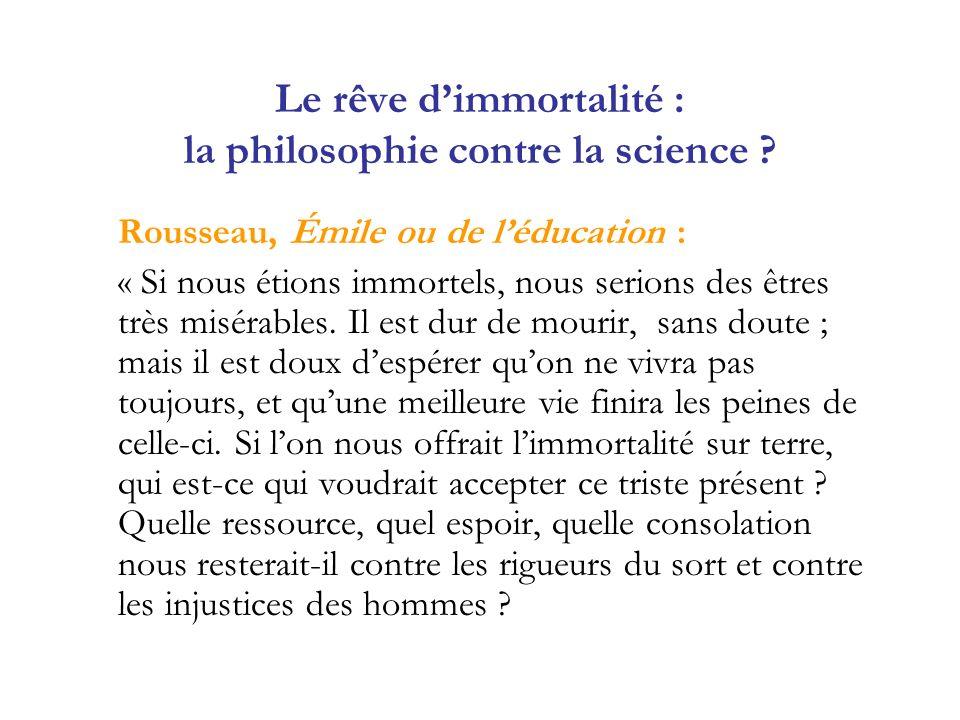 Le rêve dimmortalité : la philosophie contre la science ? Rousseau, Émile ou de léducation : « Si nous étions immortels, nous serions des êtres très m