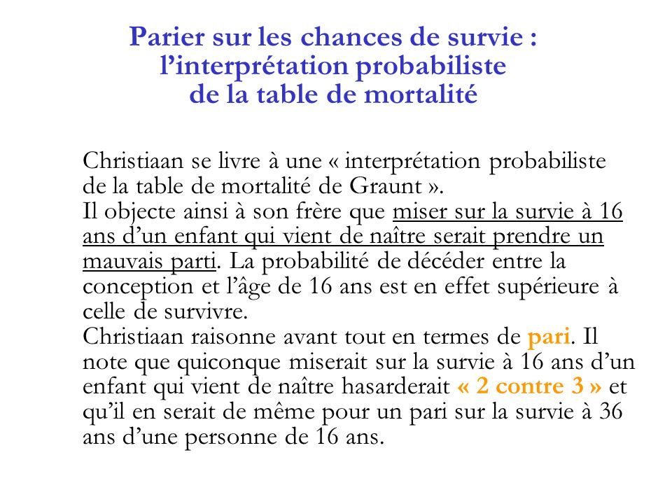 Parier sur les chances de survie : linterprétation probabiliste de la table de mortalité Christiaan se livre à une « interprétation probabiliste de la