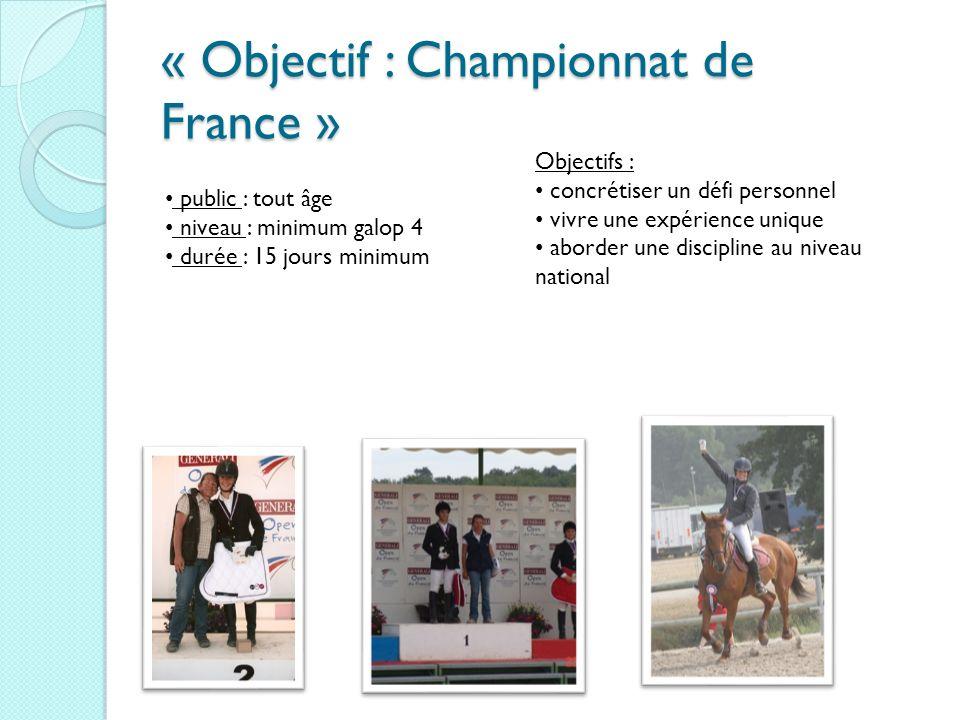 « Objectif : Championnat de France » public : tout âge niveau : minimum galop 4 durée : 15 jours minimum Objectifs : concrétiser un défi personnel viv