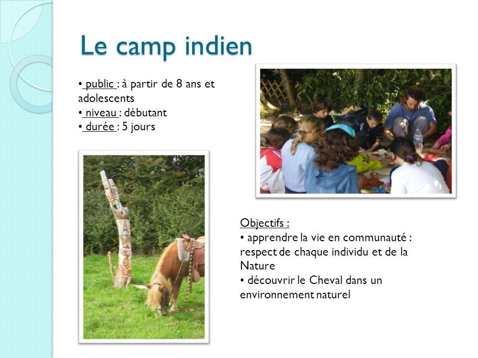 Le camp indien public : à partir de 8 ans et adolescents niveau : débutant durée : 5 jours Objectifs : apprendre la vie en communauté : respect de cha