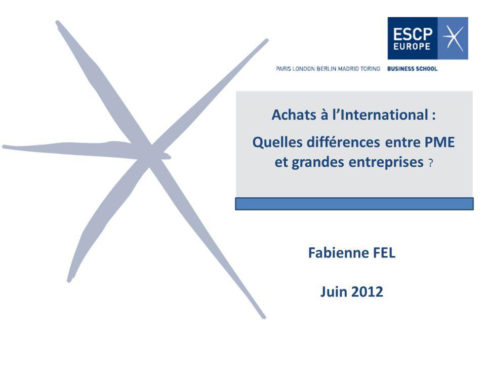 Achats à lInternational : Quelles différences entre PME et grandes entreprises ? Fabienne FEL Juin 2012