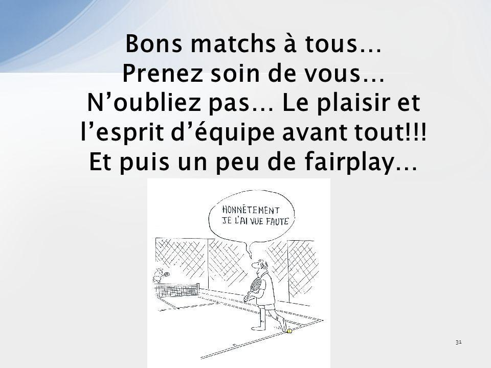 31 Bons matchs à tous… Prenez soin de vous… Noubliez pas… Le plaisir et lesprit déquipe avant tout!!! Et puis un peu de fairplay…