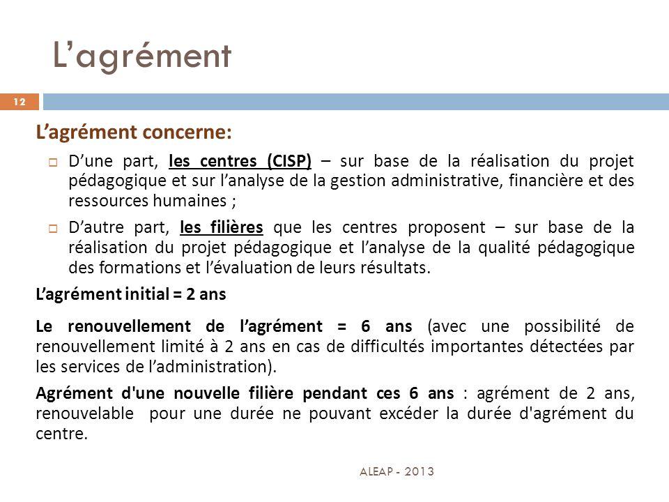 Lagrément 12 Lagrément concerne: Dune part, les centres (CISP) – sur base de la réalisation du projet pédagogique et sur lanalyse de la gestion admini