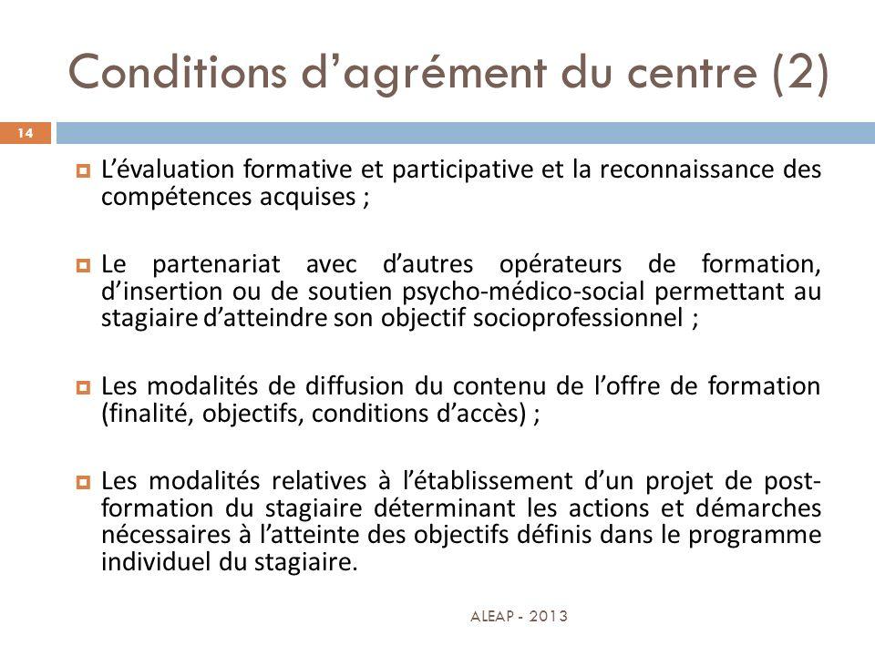 Conditions dagrément du centre (2) 14 Lévaluation formative et participative et la reconnaissance des compétences acquises ; Le partenariat avec dautr