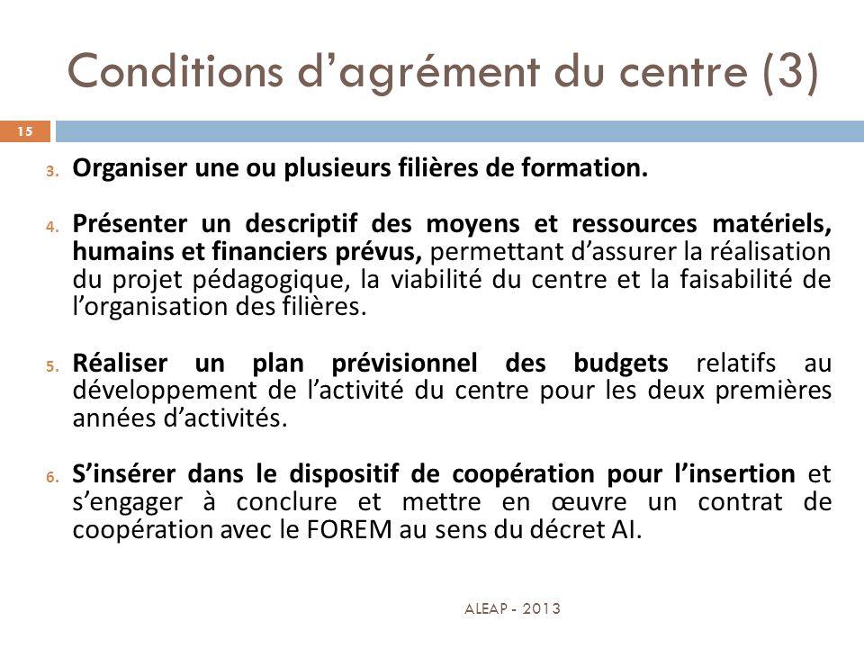 Conditions dagrément du centre (3) 15 3. Organiser une ou plusieurs filières de formation. 4. Présenter un descriptif des moyens et ressources matérie