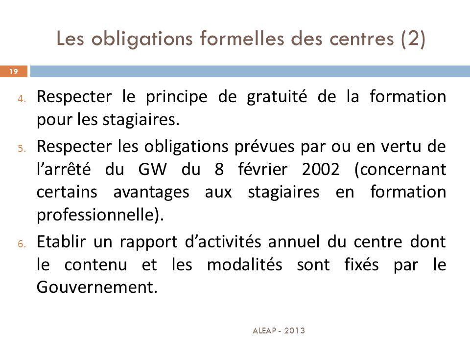 Les obligations formelles des centres (2) 19 4. Respecter le principe de gratuité de la formation pour les stagiaires. 5. Respecter les obligations pr