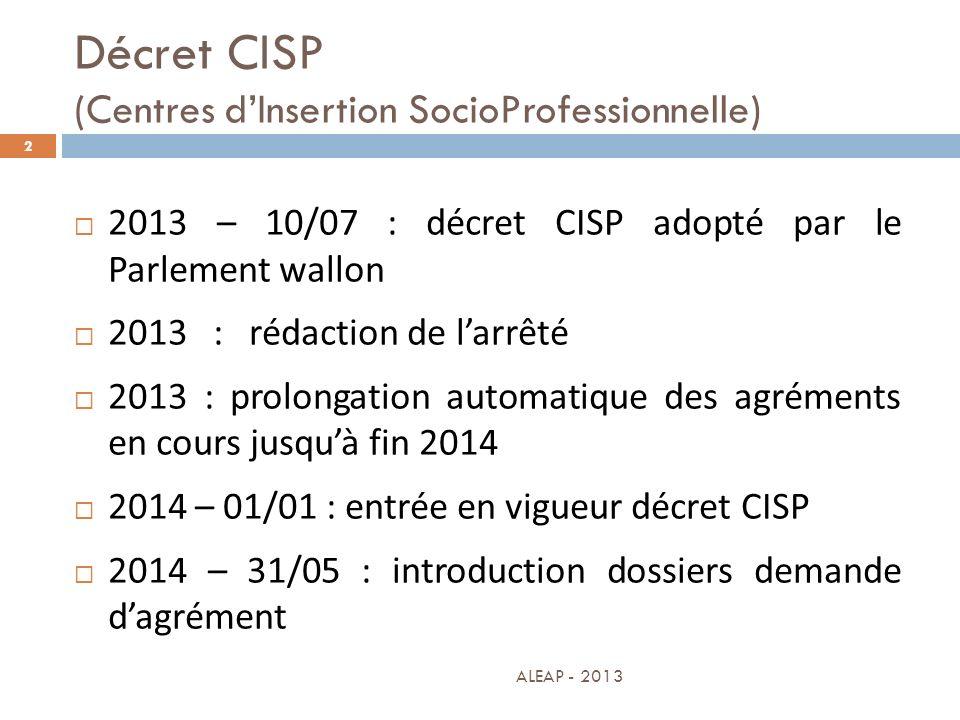 Décret CISP (Centres dInsertion SocioProfessionnelle) 2 2013 – 10/07 : décret CISP adopté par le Parlement wallon 2013 : rédaction de larrêté 2013 : p