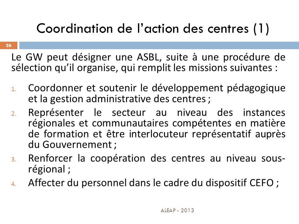 Coordination de laction des centres (1) 26 Le GW peut désigner une ASBL, suite à une procédure de sélection quil organise, qui remplit les missions su