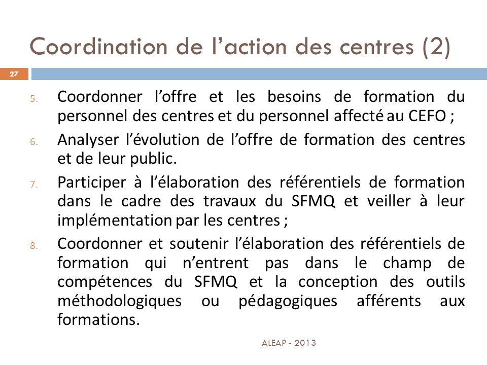 Coordination de laction des centres (2) 27 5. Coordonner loffre et les besoins de formation du personnel des centres et du personnel affecté au CEFO ;