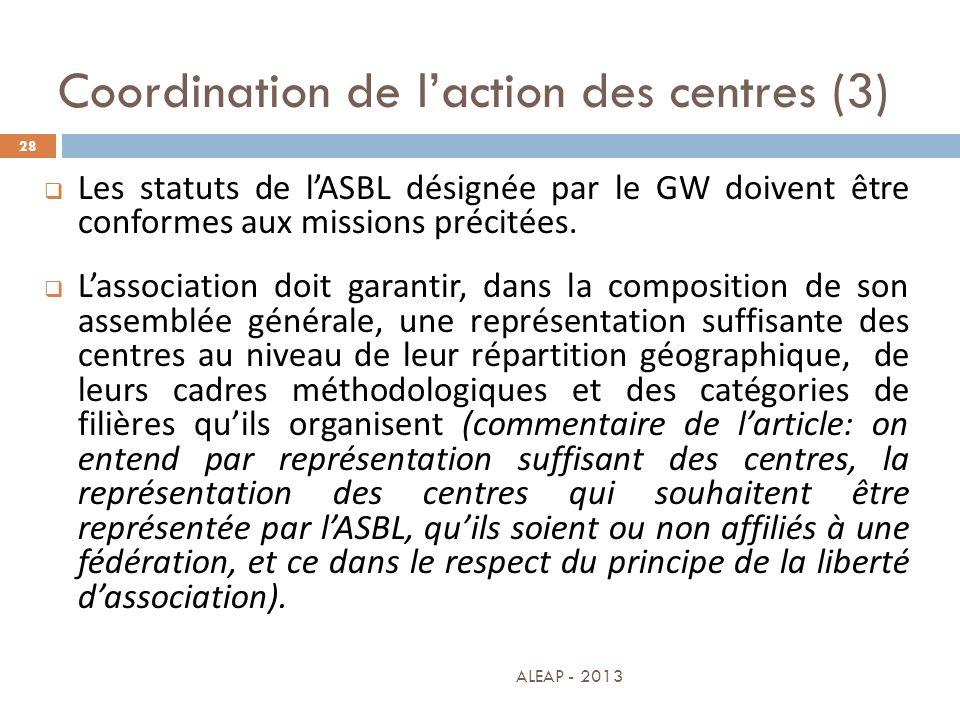 Coordination de laction des centres (3) 28 Les statuts de lASBL désignée par le GW doivent être conformes aux missions précitées. Lassociation doit ga