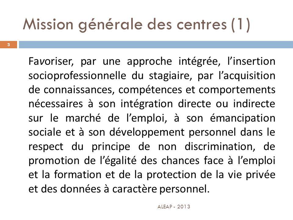 Mission générale des centres (1) 3 Favoriser, par une approche intégrée, linsertion socioprofessionnelle du stagiaire, par lacquisition de connaissanc