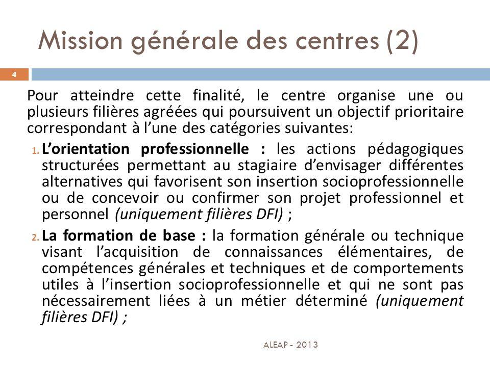 Mission générale des centres (2) 4 Pour atteindre cette finalité, le centre organise une ou plusieurs filières agréées qui poursuivent un objectif pri
