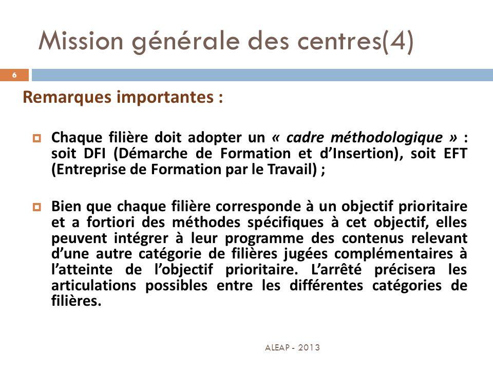 Mission générale des centres(4) 6 Remarques importantes : Chaque filière doit adopter un « cadre méthodologique » : soit DFI (Démarche de Formation et