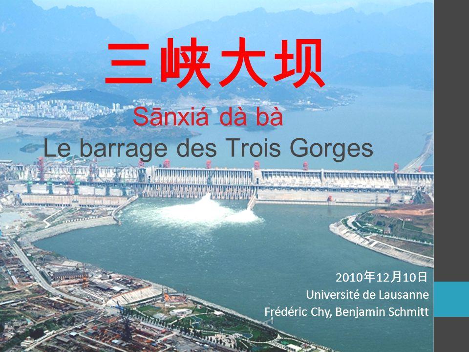2010 12 10 2010 12 10 Université de Lausanne Frédéric Chy, Benjamin Schmitt Sānxiá dà bà Le barrage des Trois Gorges