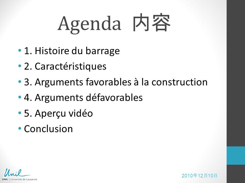 2010 12 10 Agenda 1. Histoire du barrage 2. Caractéristiques 3. Arguments favorables à la construction 4. Arguments défavorables 5. Aperçu vidéo Concl