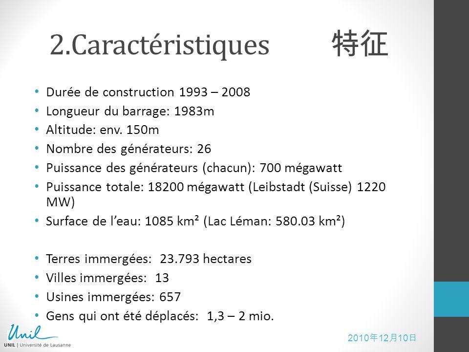 2010 12 10 2.Caractéristiques Durée de construction 1993 – 2008 Longueur du barrage: 1983m Altitude: env. 150m Nombre des générateurs: 26 Puissance de