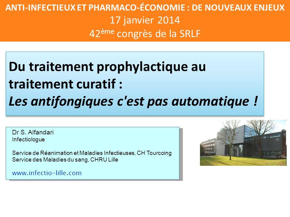 ANTI-INFECTIEUX ET PHARMACO-ÉCONOMIE : DE NOUVEAUX ENJEUX 17 janvier 2014 42 ème congrès de la SRLF Dr S.