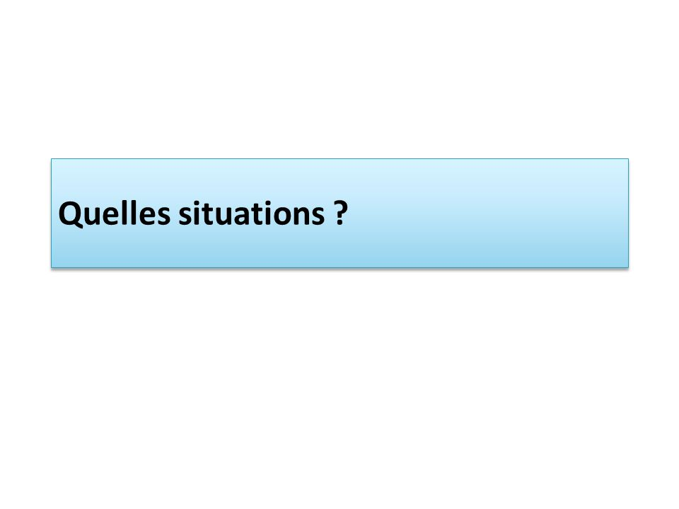 Quelles situations ?