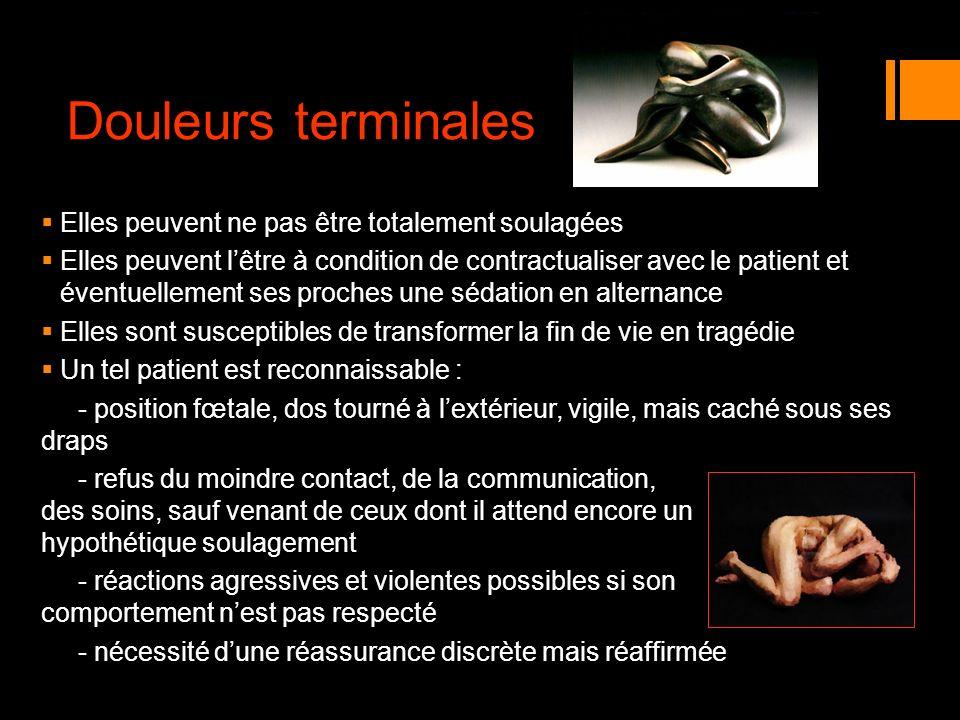 Douleurs terminales Elles peuvent ne pas être totalement soulagées Elles peuvent lêtre à condition de contractualiser avec le patient et éventuellemen